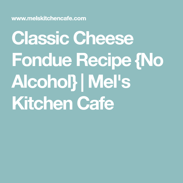 Classic Cheese Fondue Recipe {No Alcohol} | Mel's Kitchen Cafe