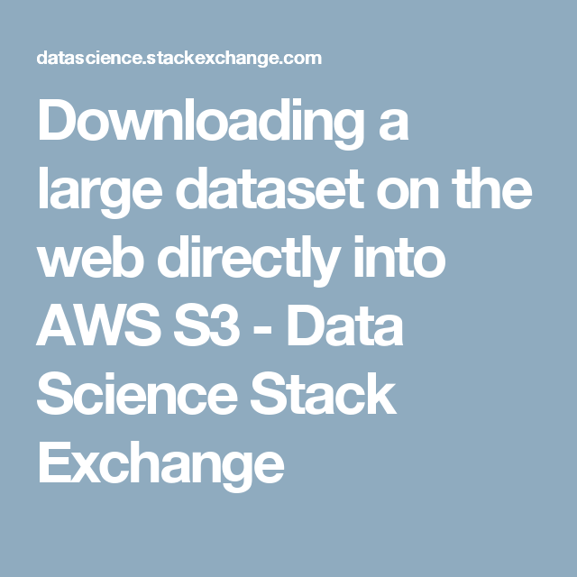 Downloading a large dataset on the web directly into AWS S3 - Data