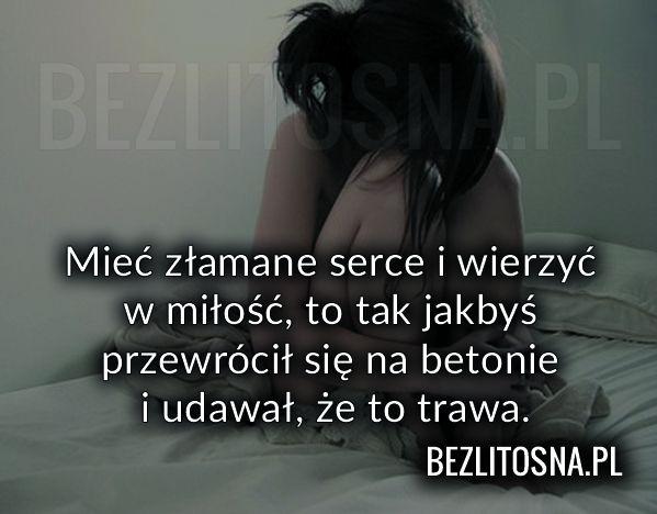 Miec Zlamane Serce I Wierzyc W Milosc To Broken Heart True Heart