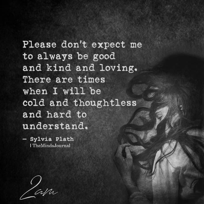 Please Don't Expect Me To Always Be Good And Kind And Loving