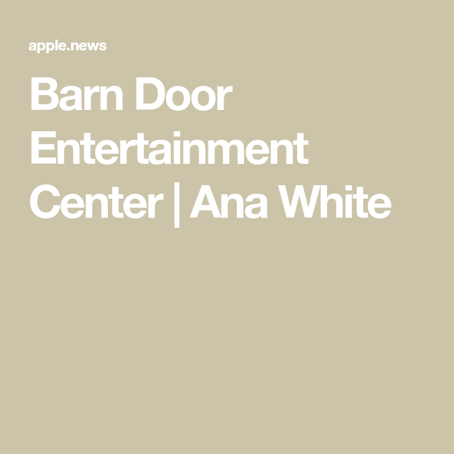 Barn Door Entertainment Center #anawhite