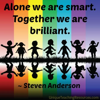 Steven Anderson - Alone we are smart. Together we are brilliant. 60+ quotes about children and graphics on this page of Unique Teaching Resources.