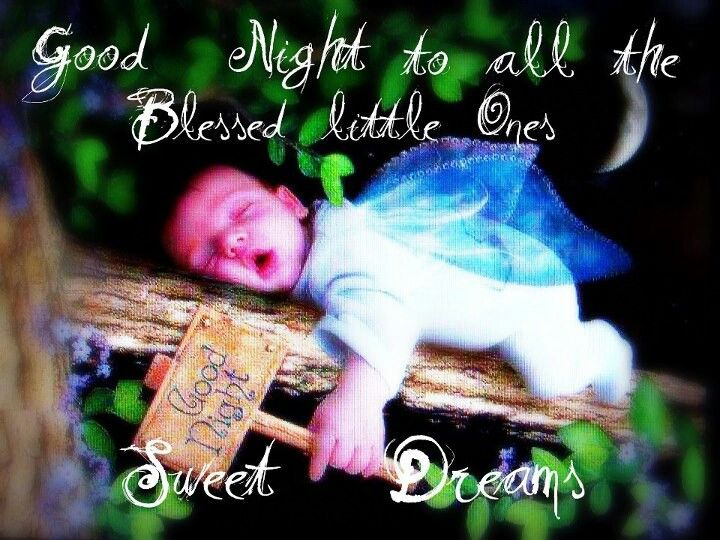 Goodnight to all ''blessed are the little one's '!!