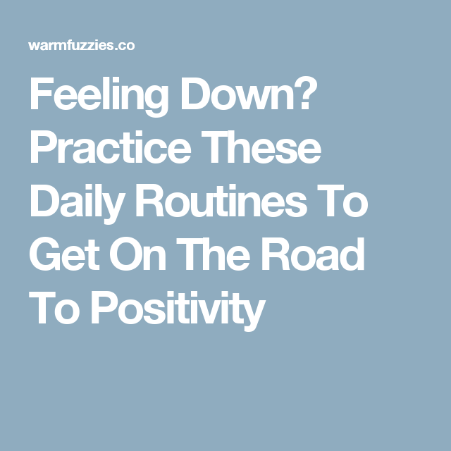 Feeling Down? Practice These Daily Routines To Get On The Road To Positivity