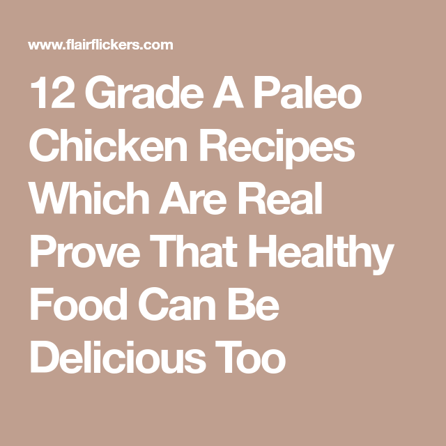 12 Grade A Paleo Chicken Recipes Which Are Real Prove That Healthy Food Can Be Delicious Too