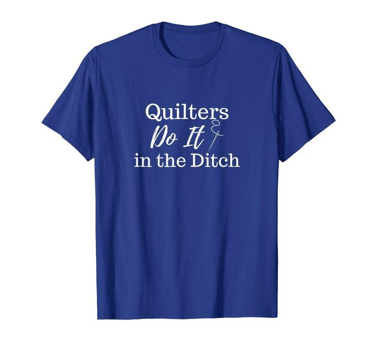 Quilter T-Shirt with Saying QUILTERS DO IT IN THE DITCH ●  quilter gift idea ● funny Amazon Tee product ● seamstress gift idea ● gift ideas for women ● cute t-shirt for women ● #quilting #gift #sewing #seamstress #oldgettinplace