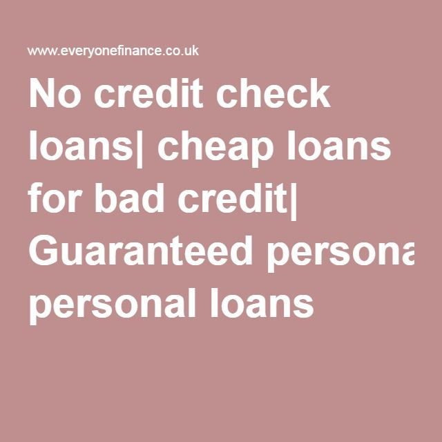 No Credit Check Loans Cheap Loans For Bad Credit Guaranteed Personal Loans No Credit Check Loans Loans For Bad Credit Credit Check