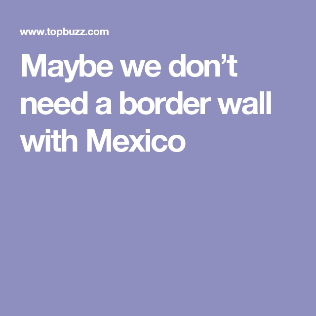 Maybe we don't need a border wall with Mexico