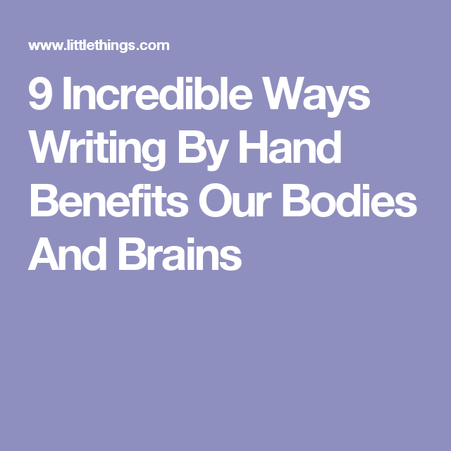 9 Incredible Ways Writing By Hand Benefits Our Bodies And Brains