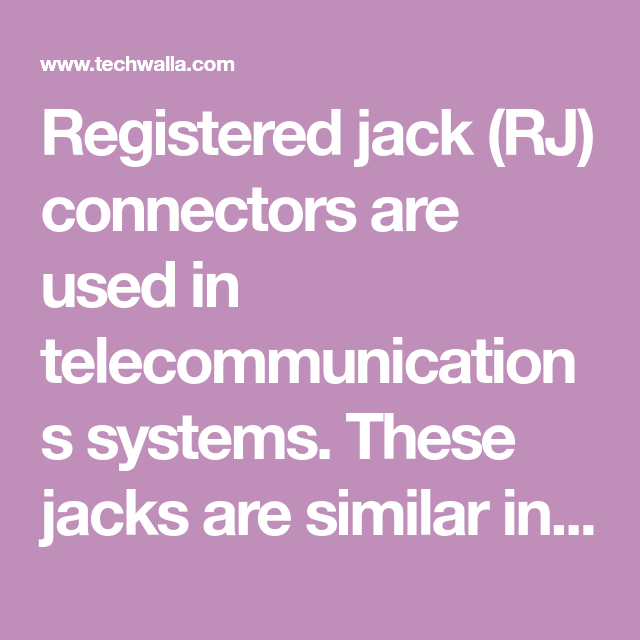 Registered Jack Rj Connectors Are Used In Telecommunications Systems These Jacks Are Similar In Appearance To Phon Telecommunication Systems Rj45 Connectors