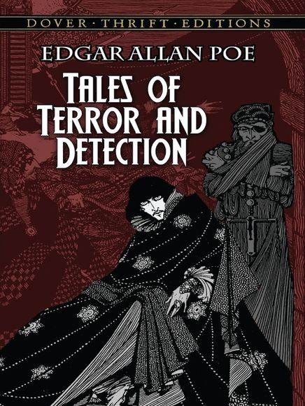 Tales of Terror and Detection by Edgar Allan Poe  These 5 stories engagingly reveal Poe's virtuoso gifts for both crime detection and the macabre. Two of his most famous tales, 'The Mystery of Marie Roget' and 'The Purloined Letter' introduce C. Auguste Dupin, the first fictional detective. 'William Wilson' is a chilling tale of crime and evil. Also included: two tales of terror: 'MS. Found in a Bottle' and 'The Oblong Box.' #doverthrift #classiclit #poe