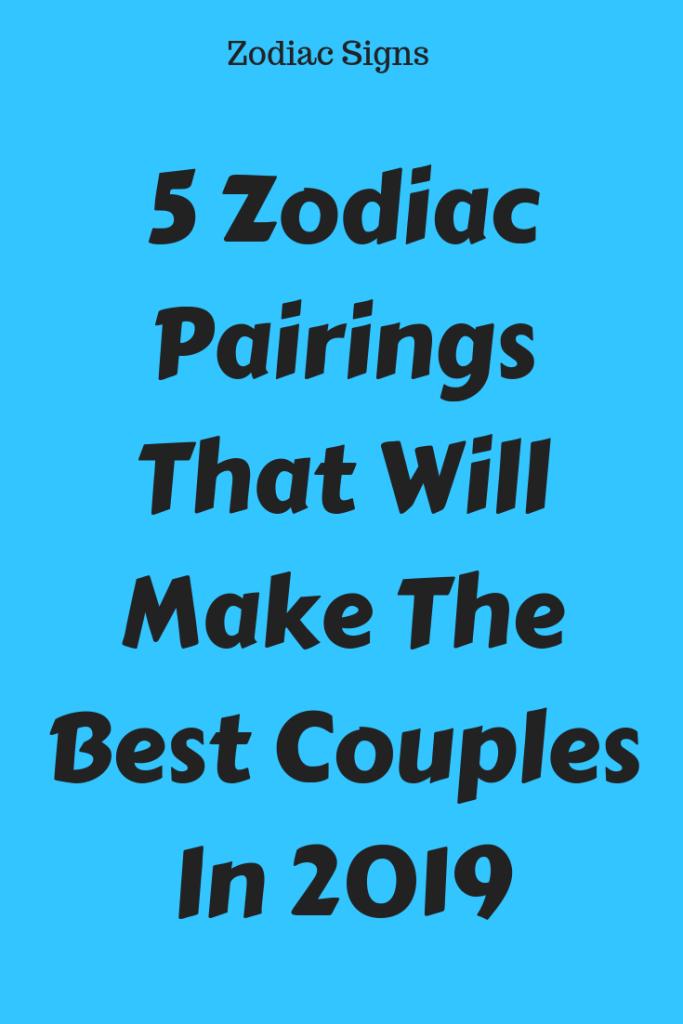 5 Zodiac Pairings That Will Make The Best Couples In 2019 – Flaming