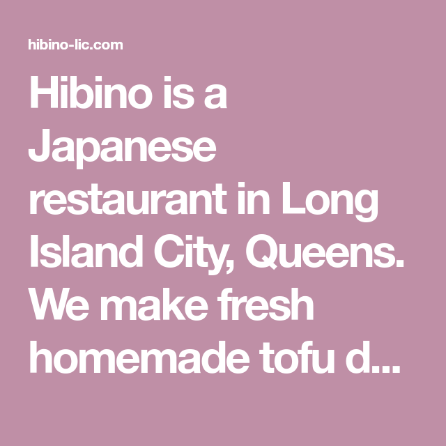Hibino Is A Japanese Restaurant In Long Island City Queens We Make Fresh Homemade Tofu Daily Kyoto Style O Ban Japanese Restaurant Homemade Tofu Restaurant