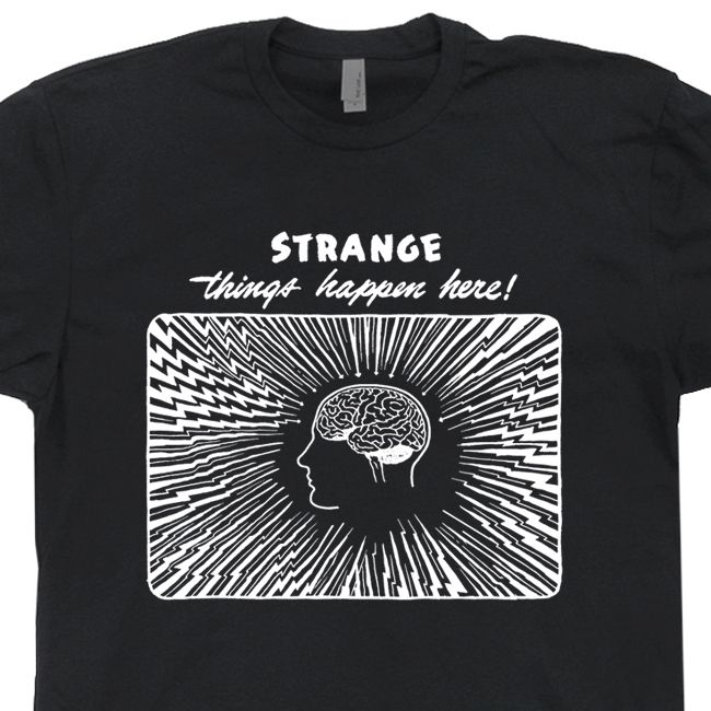 Strange Things Happen Here T Shirt Weird Funny Vintage Tee Shirts ...