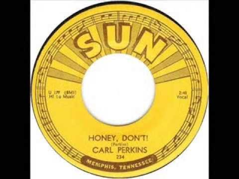 Carl Perkins - Honey Don't (1955) Carl actually did the first version of Blue Suede Shoes!