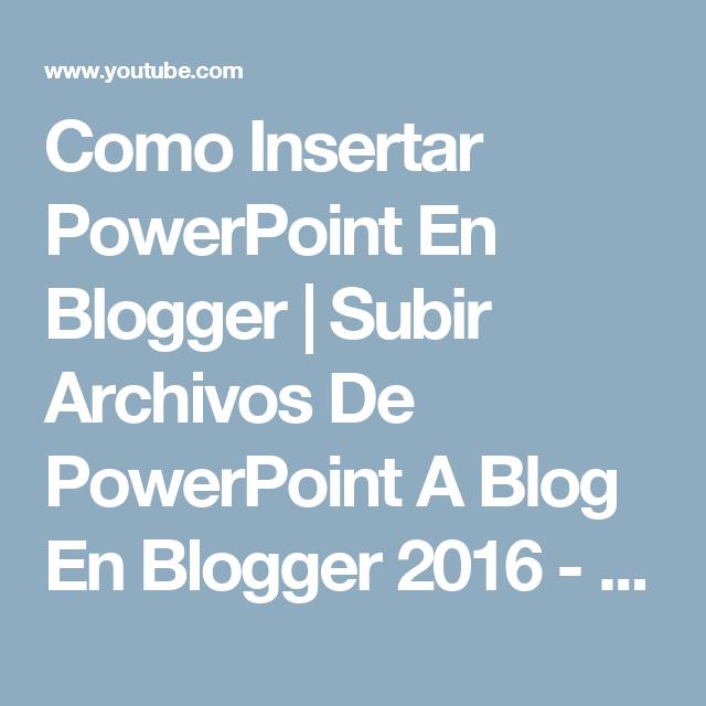 Como Insertar Powerpoint En Blogger Subir Archivos De Powerpoint A Blog En Blogger 2016 Youtube Powerpoint Blog Blogger