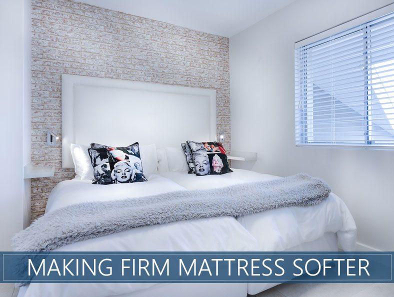 How To Make Your Firm Hard Mattress Softer Firm Mattress