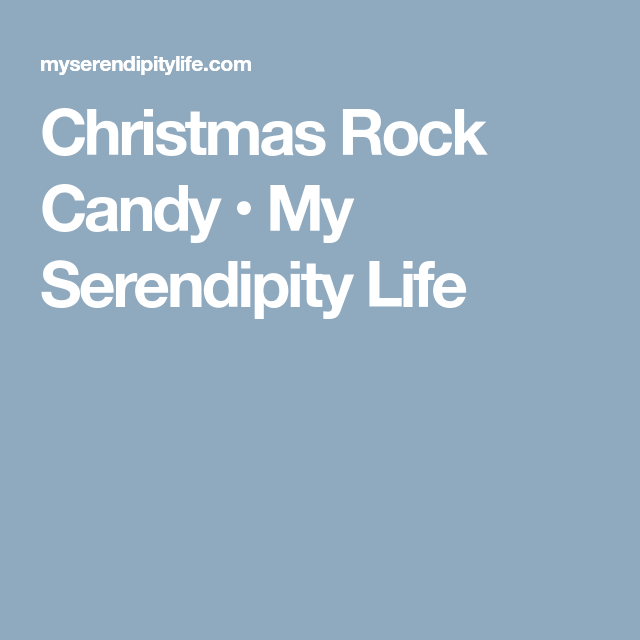 Christmas Rock Candy • My Serendipity Life