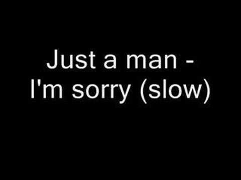 I M Sorry Just A Man Version Slow Lyrics Songs Song Lyrics