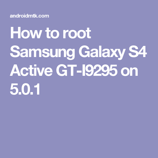 How to root Samsung Galaxy S4 Active GT-I9295 on 5 0 1 | Cell phone