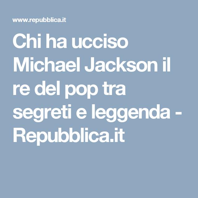 Chi ha ucciso Michael Jackson il re del pop tra segreti e leggenda - Repubblica.it