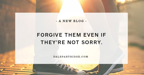 Forgive Them Even If They're Not Sorry --- I've been betrayed, cheated, lied to, stolen from, and even manipulated. It hurts. It's painful. From bad business deals where I lost hundreds of thousands of dollars to a girlfriend who cheated on me with my best friend. Forgiveness is define… Read More Here http://dalepartridge.com/forgive-even-theyre-sorry/