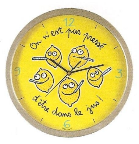 """Horloge """"On n'est pas pressé d'être dans le jus"""" - DLP - Valerie Nylin"""