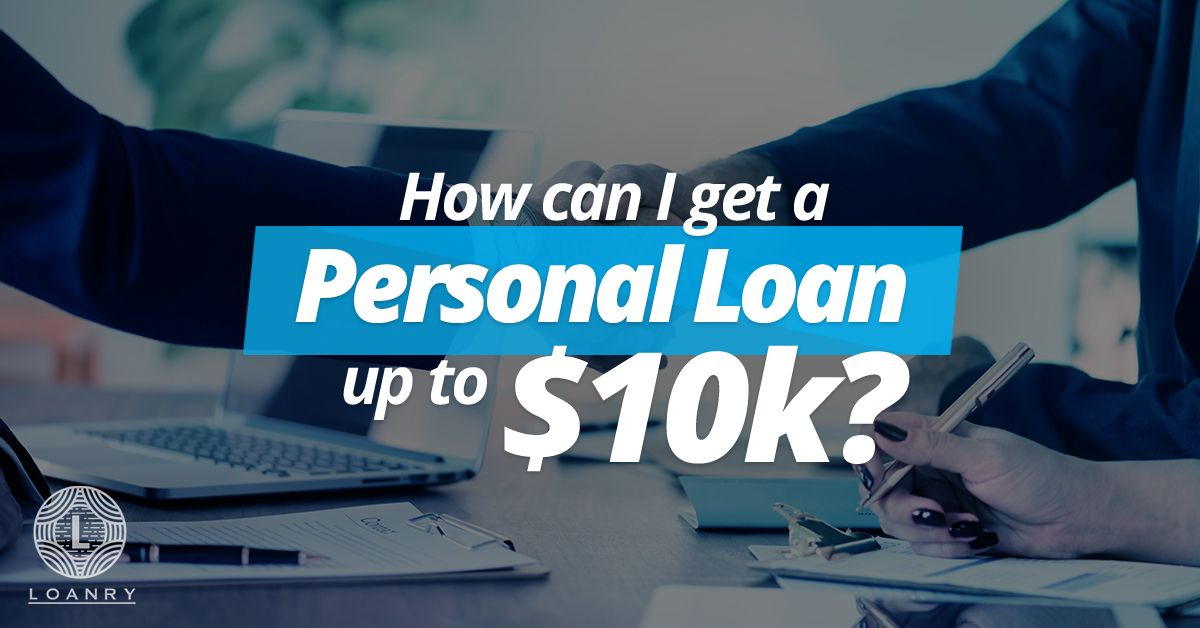 How Can I Get A Personal Loan Up To 10k Personal Loans Loan Installment Loans
