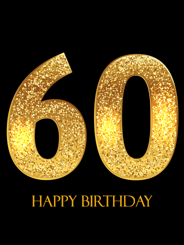 Golden Happy 60th Birthday Card Turning 60 Years Old Is A Bright And Shining Moment In Life Like The Colors Shimmering Numbers On This