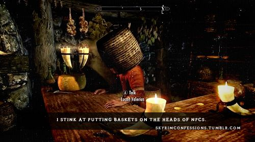 """""""I stink at putting baskets on the heads of NPCs."""" http://skyrimconfessions.tumblr.com"""