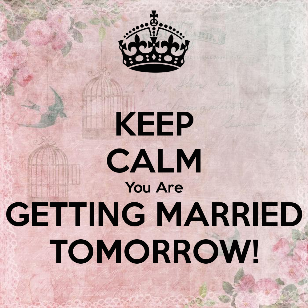 keep-calm-you-are-getting-married-tomorrow-1.