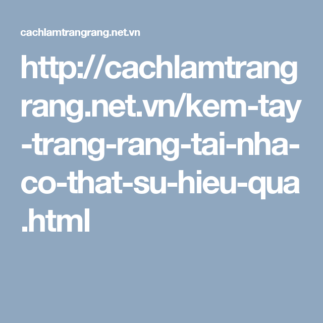 http://cachlamtrangrang.net.vn/kem-tay-trang-rang-tai-nha-co-that-su-hieu-qua.html