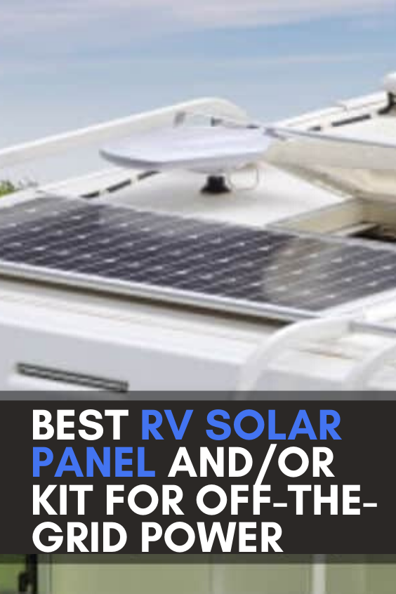 Best Rv Solar Panel And Or Kit For Off The Grid Power In 2020 Rv Solar Panels Rv Solar Rv Solar Power