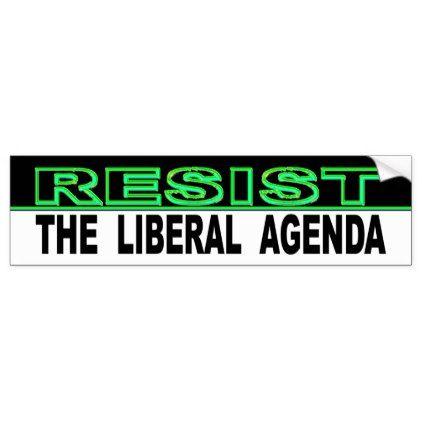 Resist the liberal agenda bumper sticker