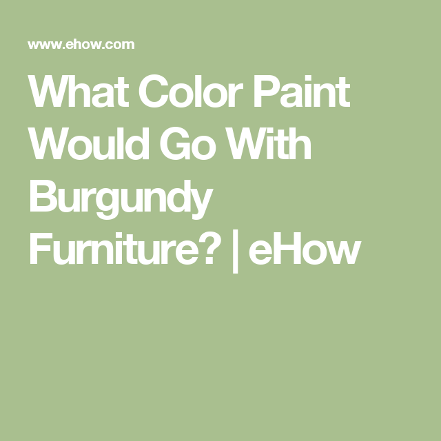 What Color Paint Would Go With Burgundy Furniture?   EHow