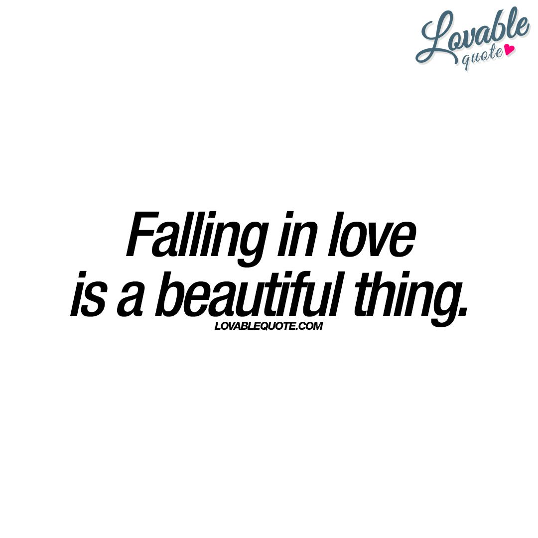 Falling In Love Is A Beautiful Thing Quotes About Love Pinterest