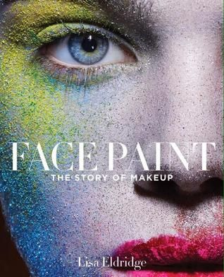 Download Pdf Face Paint The Story Of Makeup By Lisa Eldridge