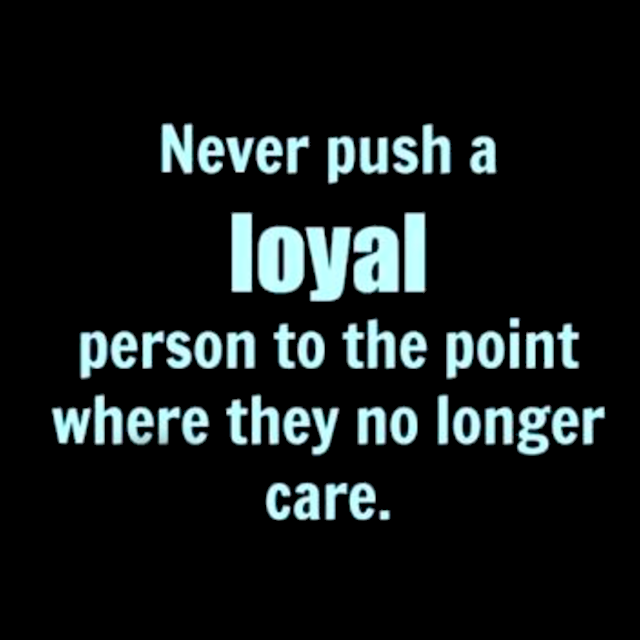 Never Push A Loyal Person Away Quotes Quote Friends Truth Friendship