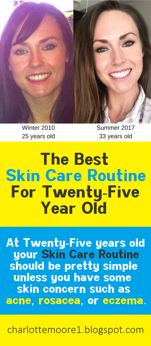 The Best Skin Care Routine For 25 Year Old In 2020 Best Skin Care Routine Skin Care Routine Good Skin