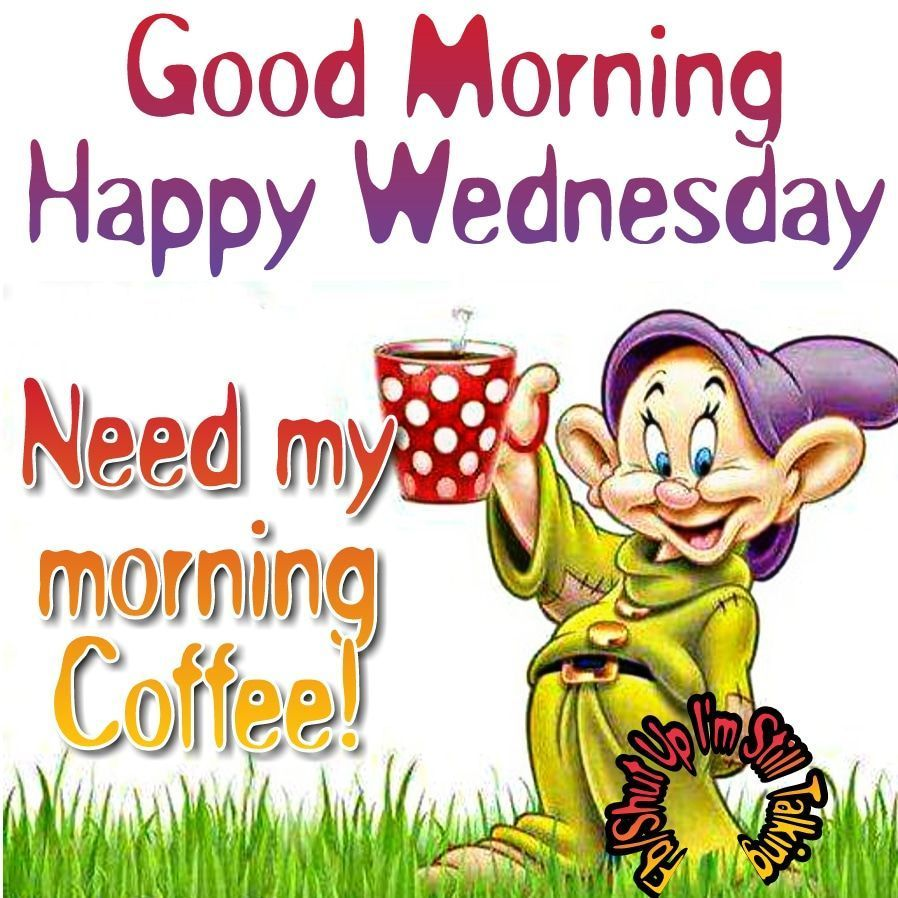 Good Morning My Friend Happy Wensday Good Morning Wednesday Happy Wednesday Pictures Good Morning Quotes