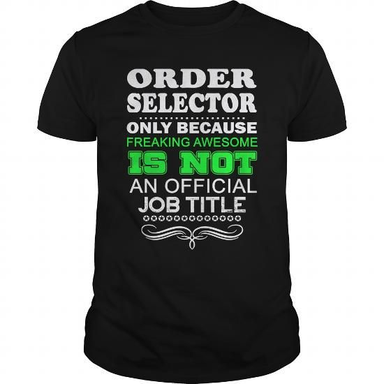 ORDER SELECTOR Only Because Freaking Awesome Is Not An Official Job Title T Shirts, Hoodies, Sweatshirts. GET ONE ==> https://www.sunfrog.com/LifeStyle/ORDER-SELECTOR-FREAKIN-Black-Guys.html?41382