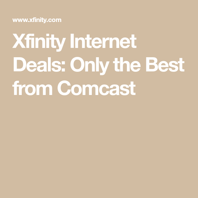 Xfinity Internet Deals Only The Best From Comcast Internet Deals Fast Internet Affordable Internet