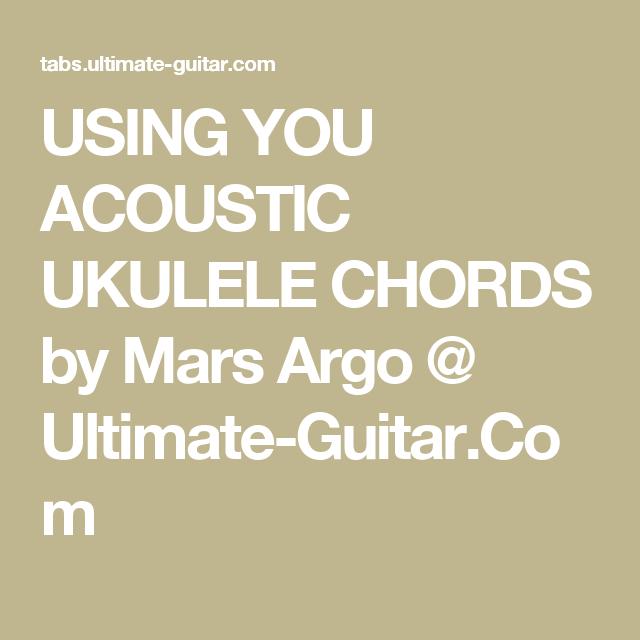 Using You Acoustic Ukulele Chords By Mars Argo Ultimate Guitar