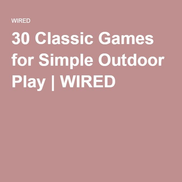 30 Classic Games for Simple Outdoor Play | WIRED