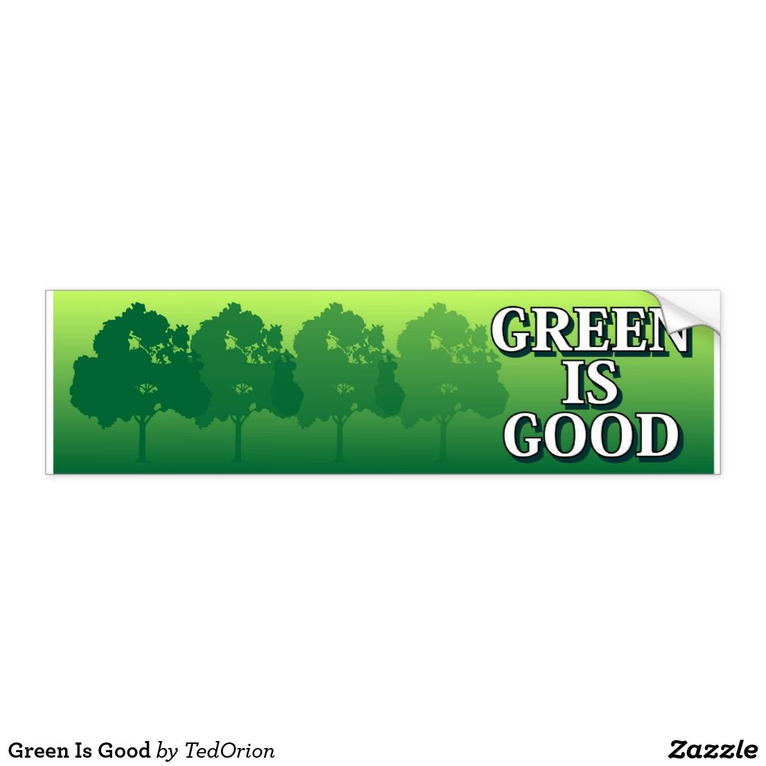 Green Is Good Bumper Sticker Zazzle Com Bumper Stickers Strong Adhesive Bumpers [ 1106 x 1106 Pixel ]