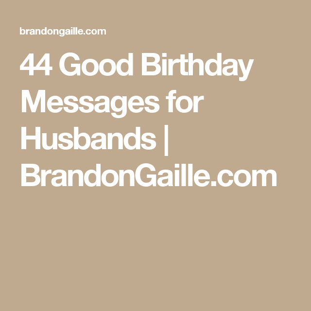 45 Good Birthday Messages For Husbands Gift Ideas Pinterest
