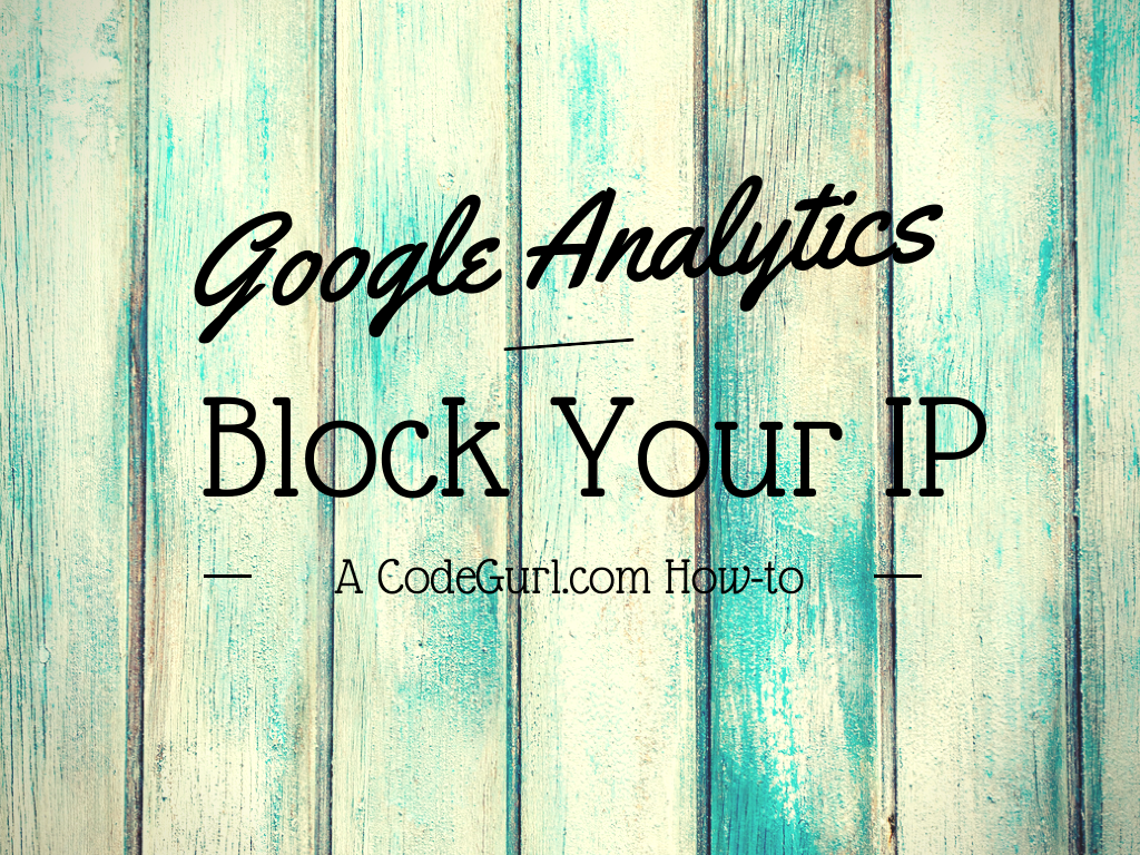 Don't want your own visits showing up on Google Analytics? Find out how to block your IP from your Analytics reports