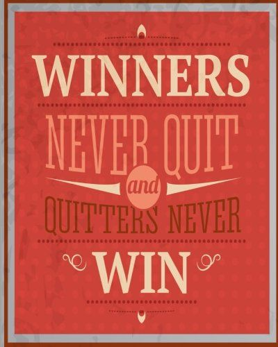 Winners Never Quit And Quitters Never Win Inspirational Https