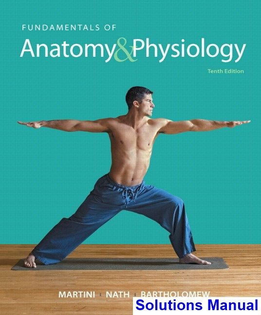 Fundamentals of Anatomy and Physiology 10th Edition Martini ...