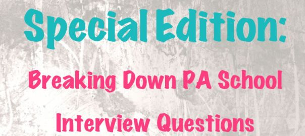 Breaking Down PA School Interview Questions: Special Edition | All Things Physician Assistant
